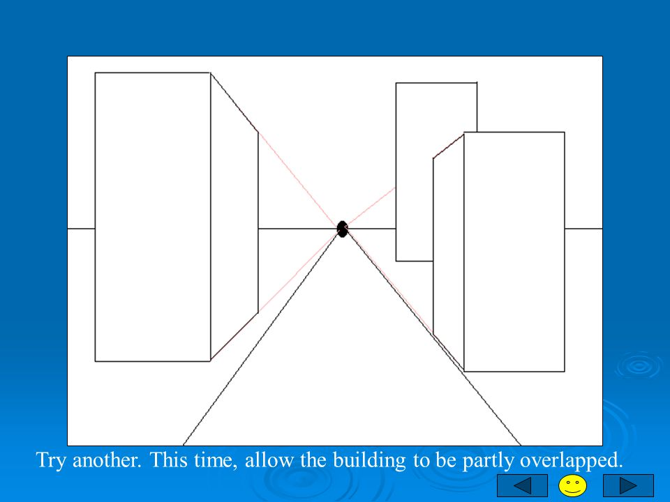 Try another. This time, allow the building to be partly overlapped.