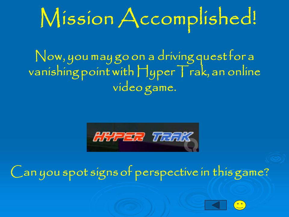 Mission Accomplished! Now, you may go on a driving quest for a vanishing point with Hyper Trak, an online video game.