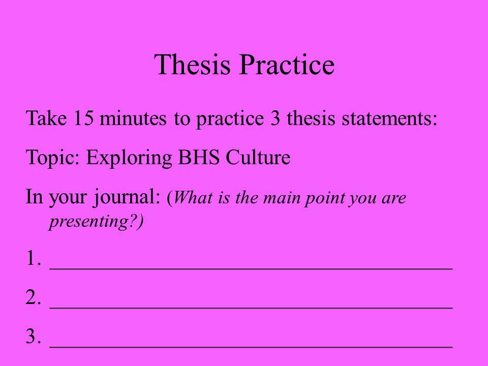 Thesis Practice Take 15 minutes to practice 3 thesis statements:
