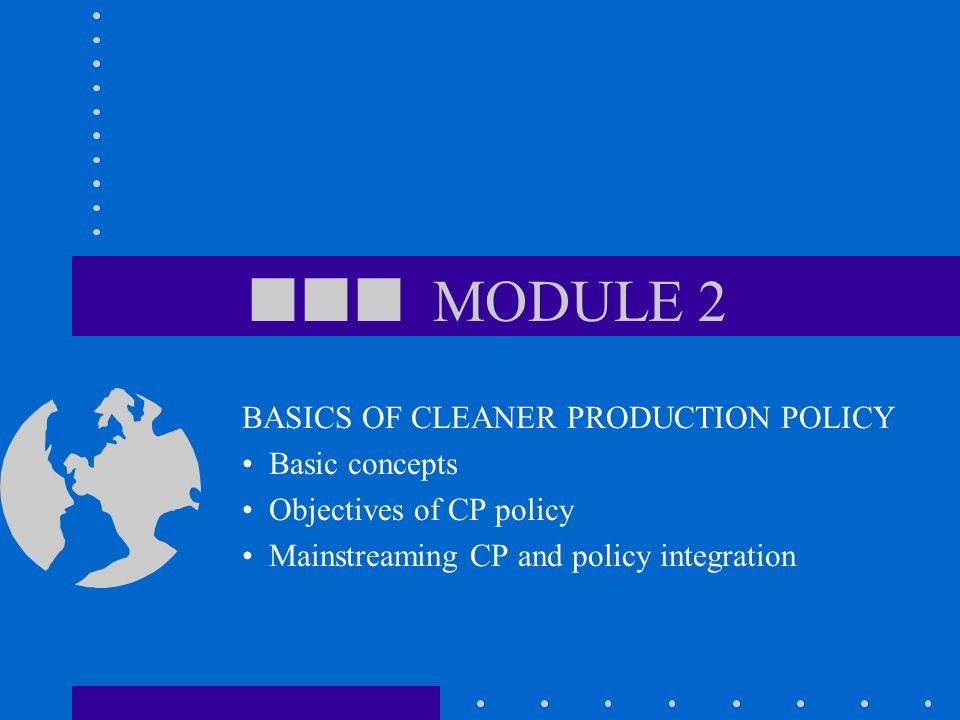  MODULE 2 BASICS OF CLEANER PRODUCTION POLICY Basic concepts