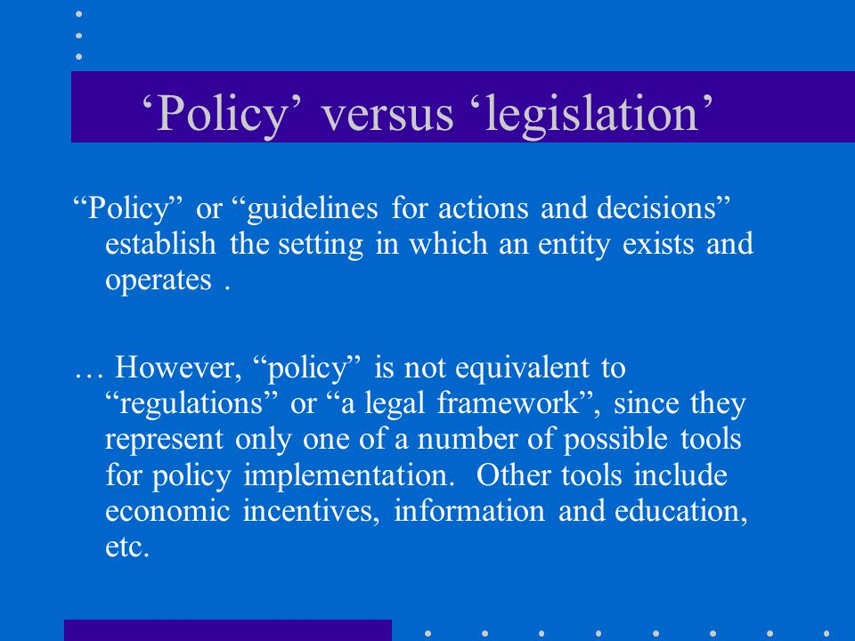 'Policy' versus 'legislation'