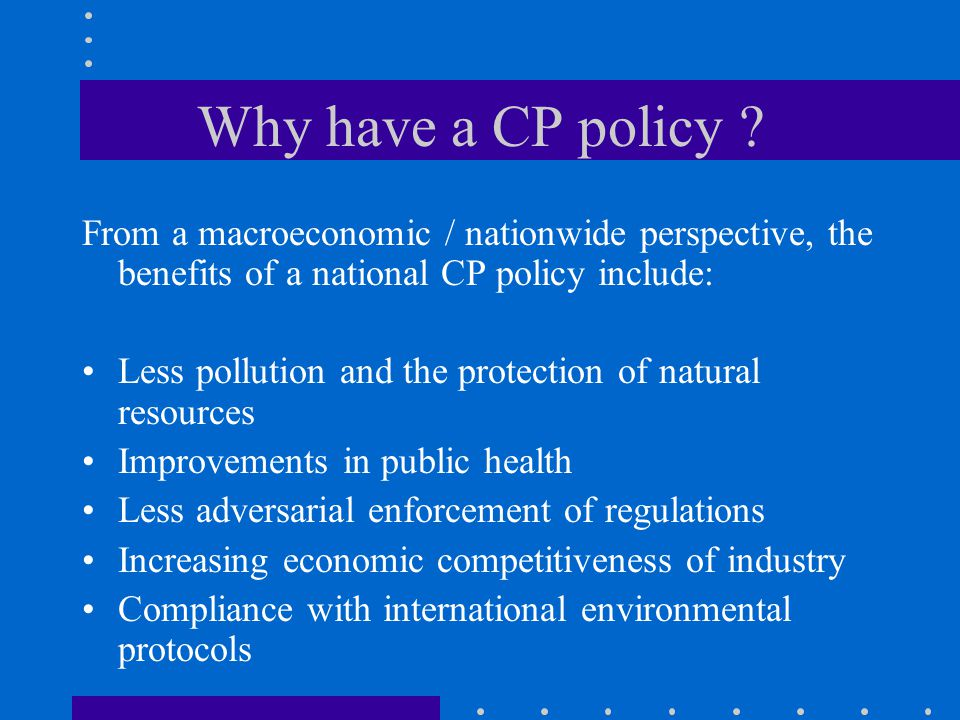 Why have a CP policy From a macroeconomic / nationwide perspective, the benefits of a national CP policy include:
