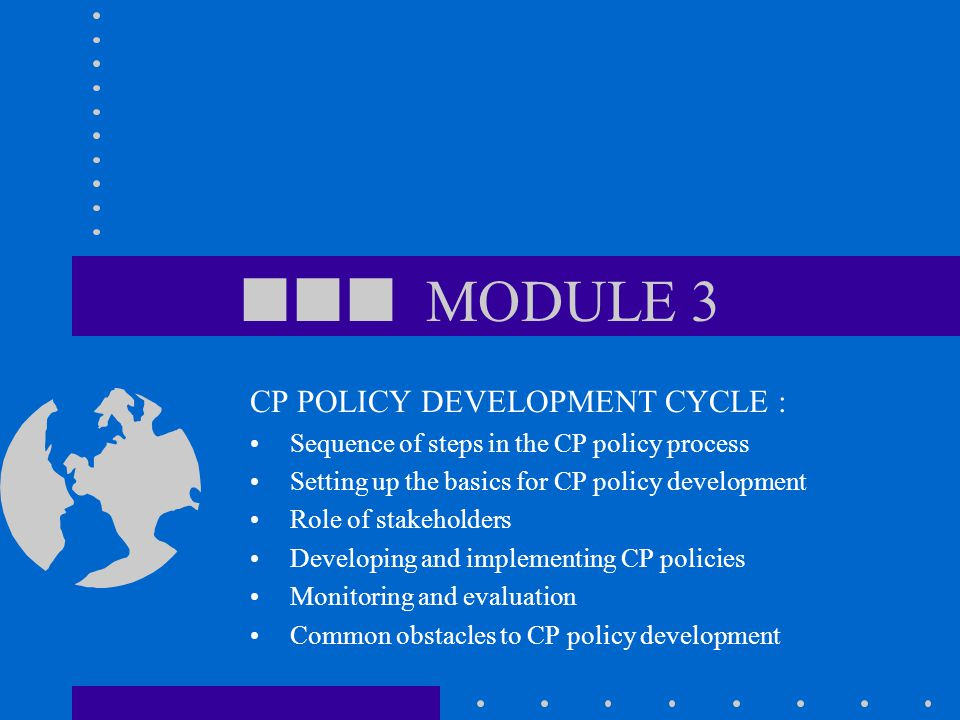  MODULE 3 CP POLICY DEVELOPMENT CYCLE :