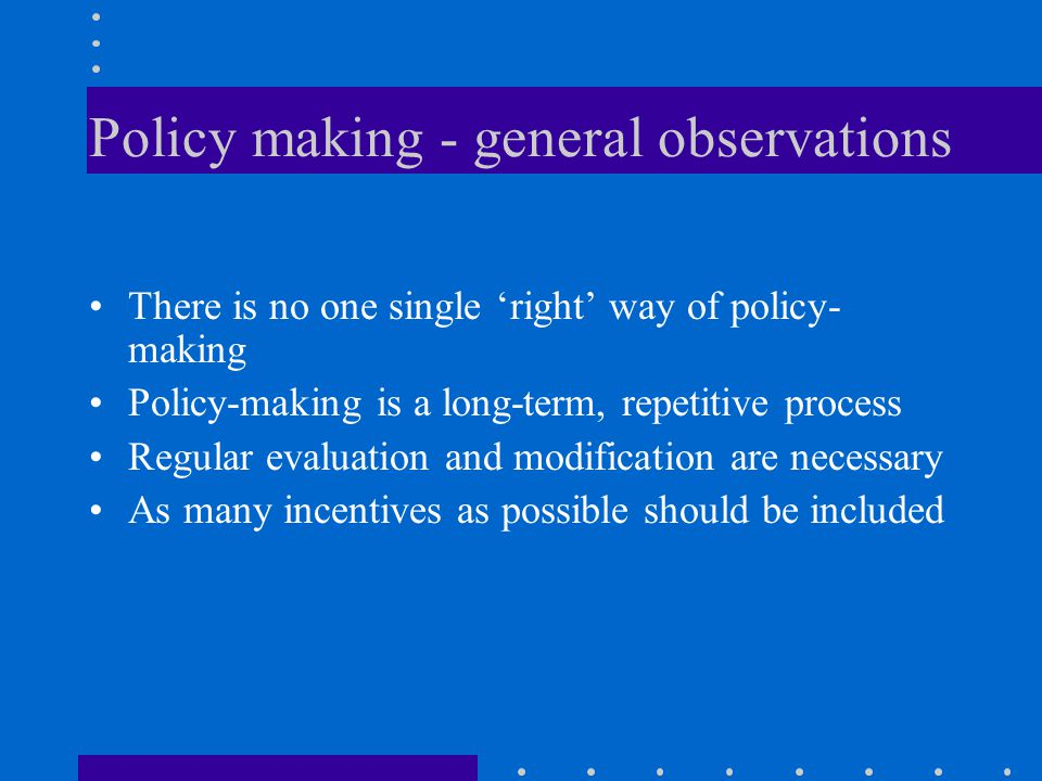 Policy making - general observations