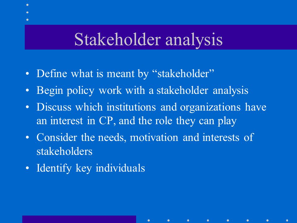 Stakeholder analysis Define what is meant by stakeholder