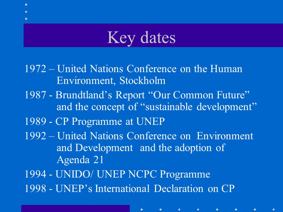 Key dates 1972 – United Nations Conference on the Human Environment, Stockholm.