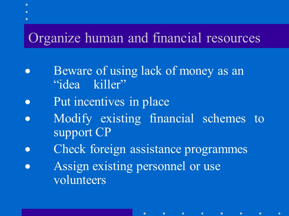 Organize human and financial resources
