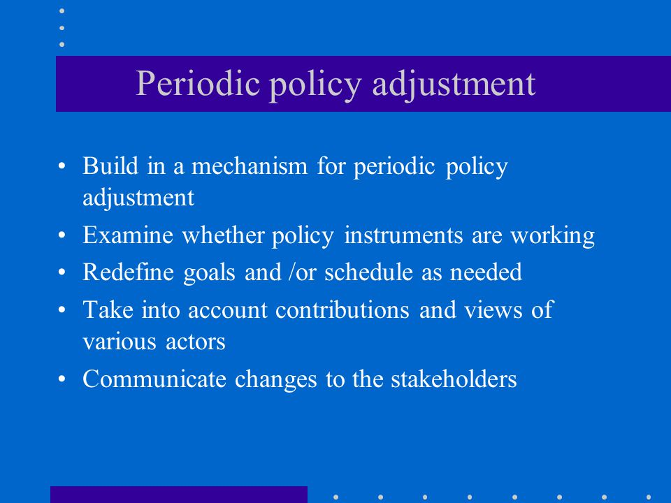 Periodic policy adjustment