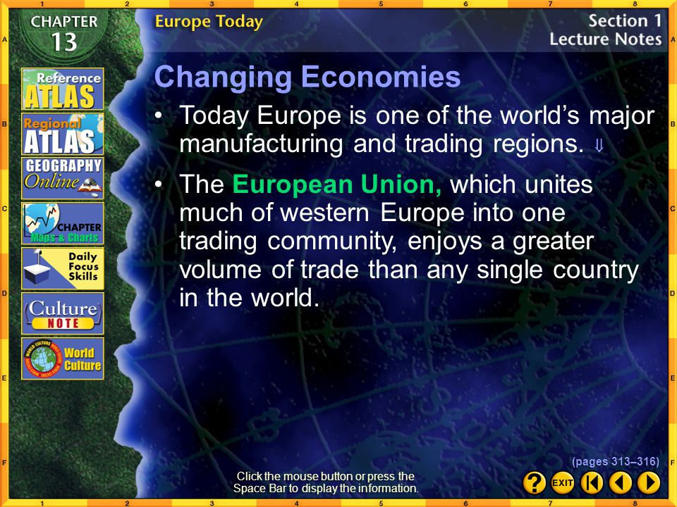 Changing Economies Today Europe is one of the world's major manufacturing and trading regions. 