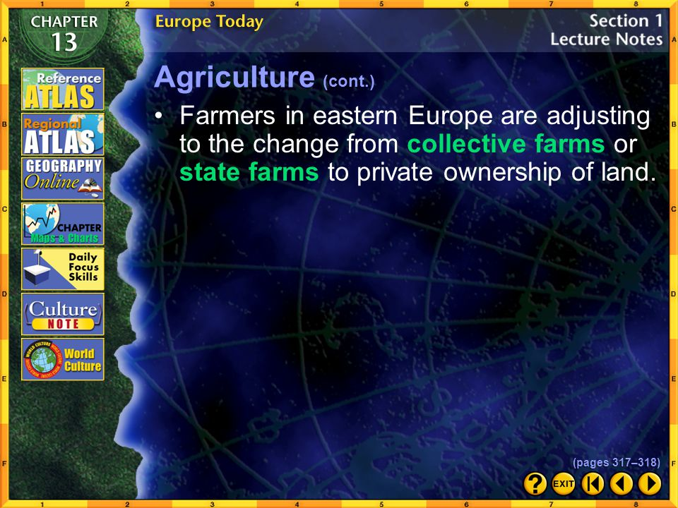 Agriculture (cont.) Farmers in eastern Europe are adjusting to the change from collective farms or state farms to private ownership of land.
