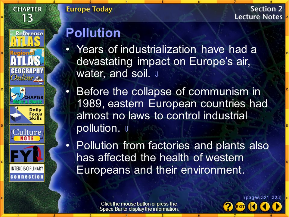 Pollution Years of industrialization have had a devastating impact on Europe's air, water, and soil. 