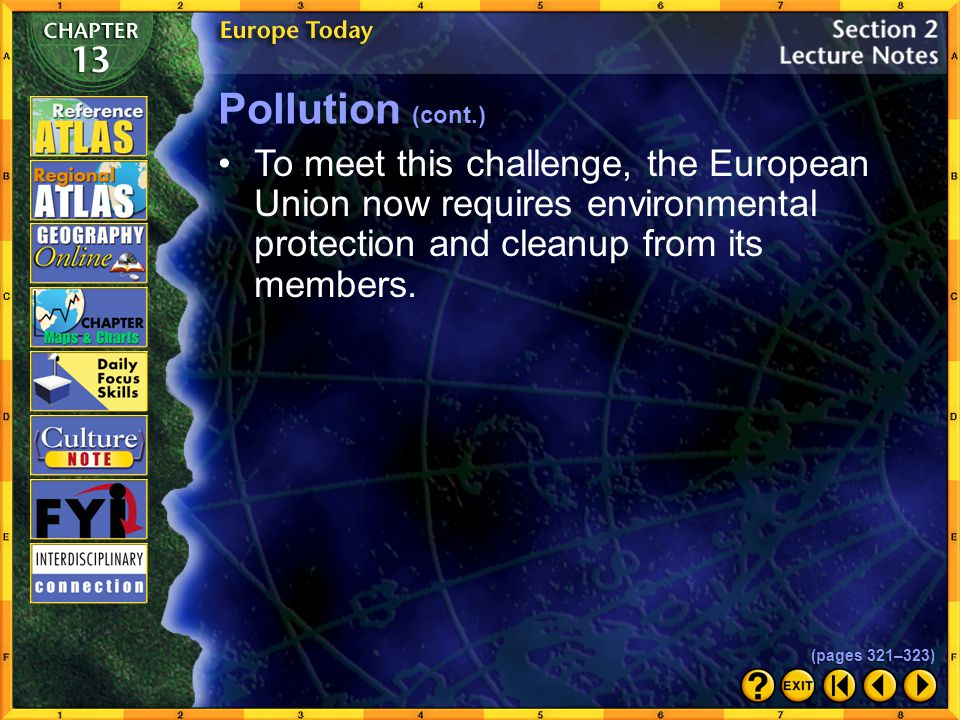 Pollution (cont.) To meet this challenge, the European Union now requires environmental protection and cleanup from its members.