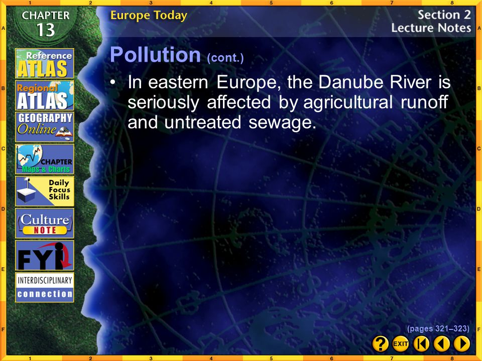 Pollution (cont.) In eastern Europe, the Danube River is seriously affected by agricultural runoff and untreated sewage.