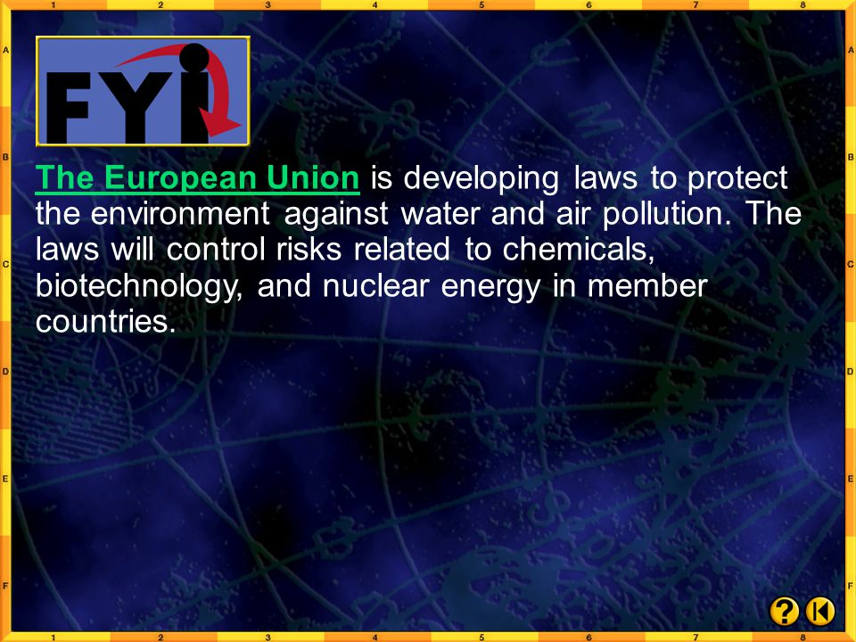 The European Union is developing laws to protect the environment against water and air pollution. The laws will control risks related to chemicals, biotechnology, and nuclear energy in member countries.