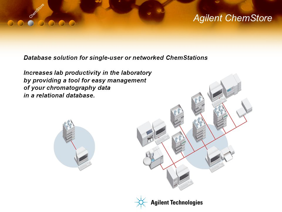 Agilent ChemStore ChemStore. Database solution for single-user or networked ChemStations.