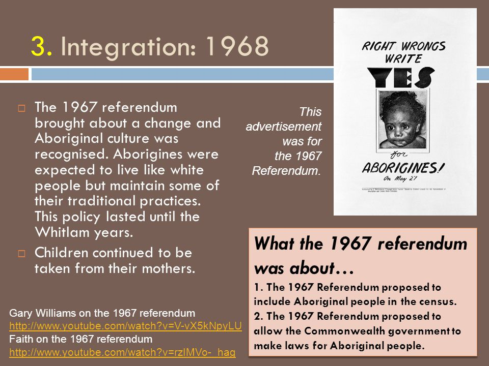 3. Integration: 1968 What the 1967 referendum was about…