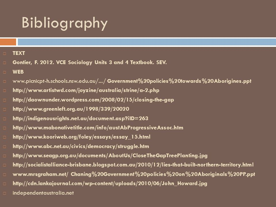 Bibliography TEXT. Gontier, F VCE Sociology Units 3 and 4 Textbook. SEV. WEB.