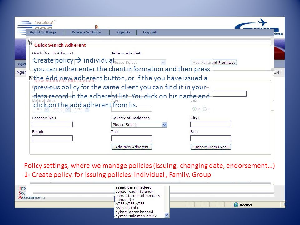 Create policy  individual you can either enter the client information and then press the Add new adherent button, or if the you have issued a previous policy for the same client you can find it in your data record in the adherent list. You click on his name and click on the add adherent from lis.