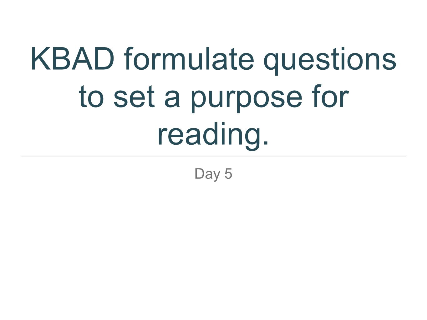 KBAD formulate questions to set a purpose for reading.