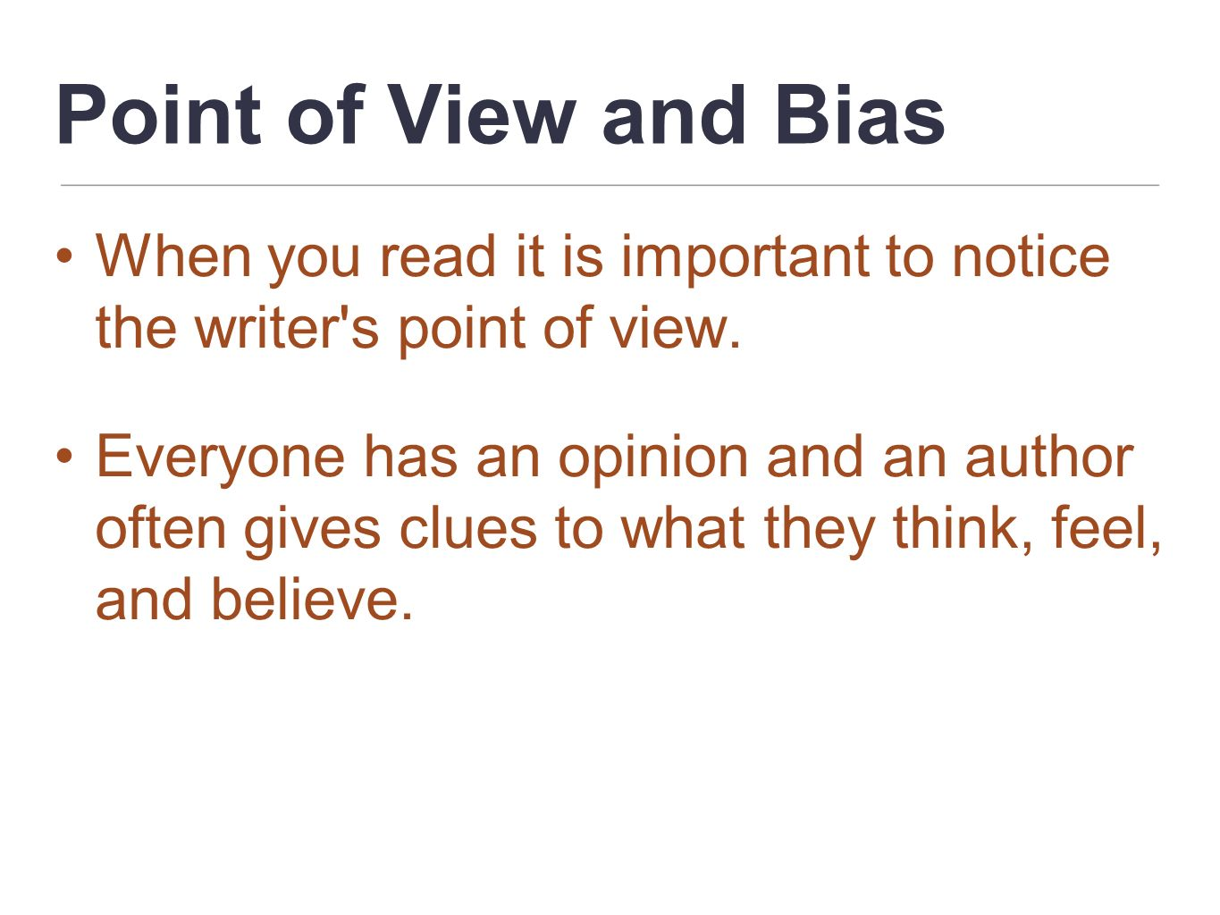 Point of View and Bias When you read it is important to notice the writer s point of view.