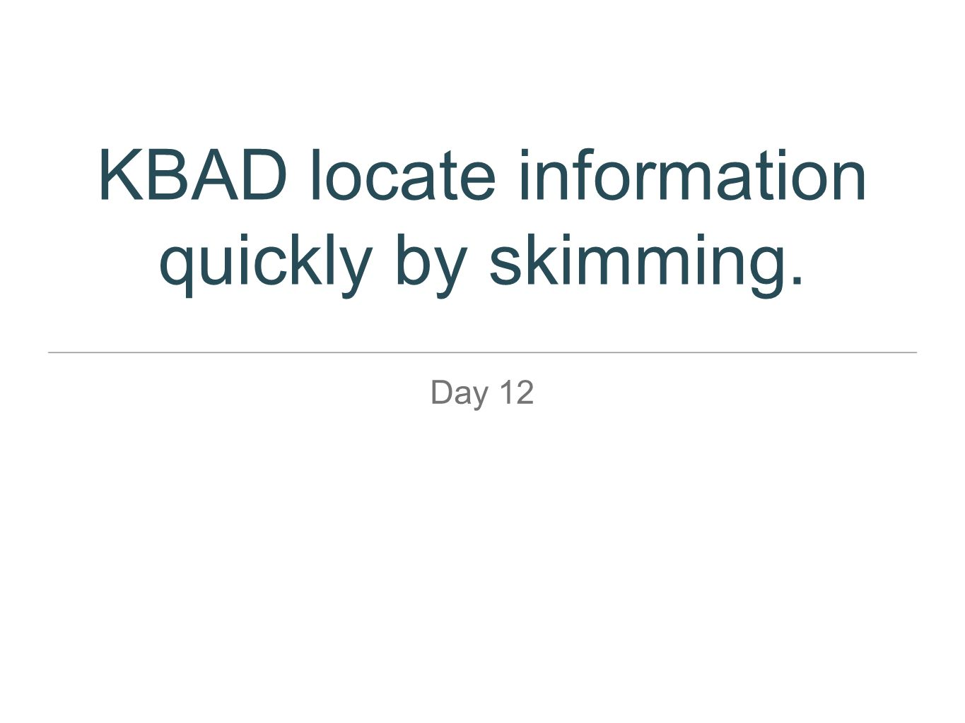 KBAD locate information quickly by skimming.