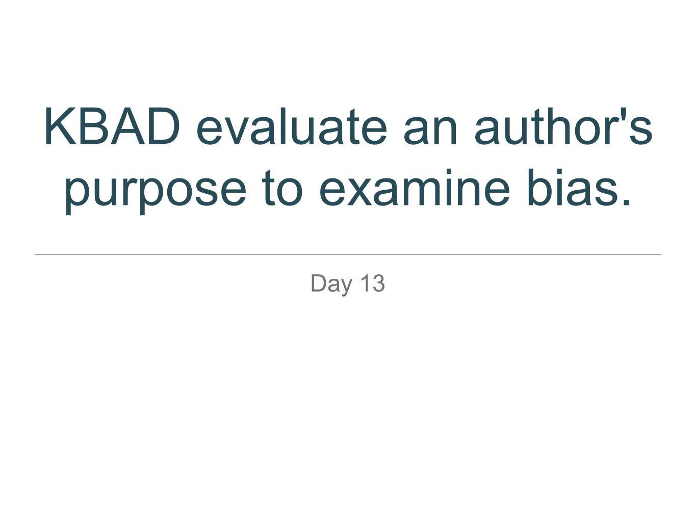 KBAD evaluate an author s purpose to examine bias.