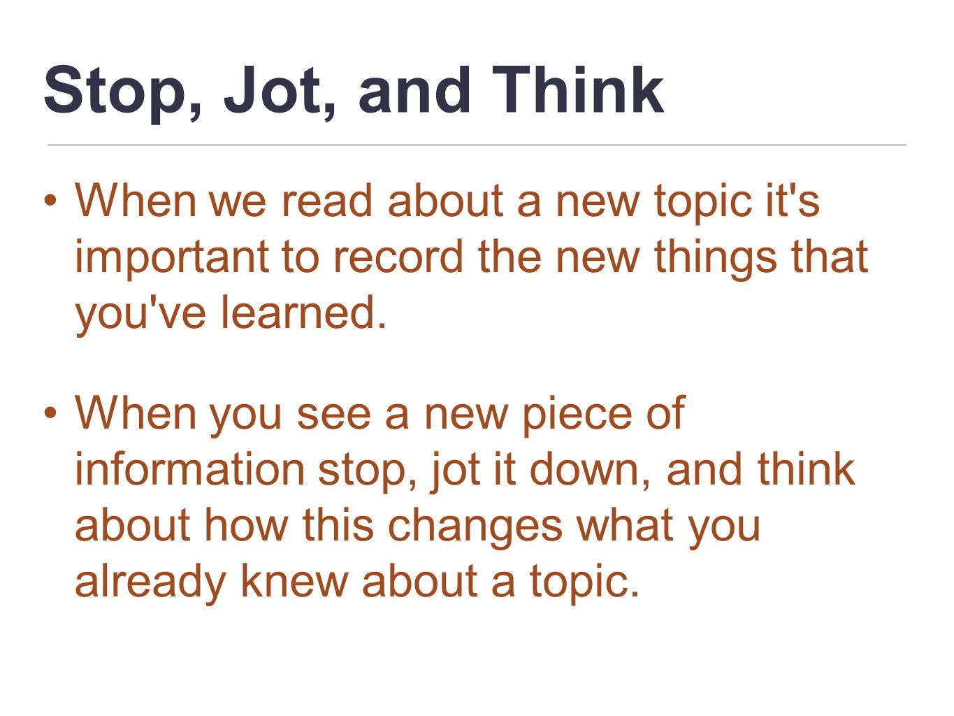 Stop, Jot, and Think When we read about a new topic it s important to record the new things that you ve learned.