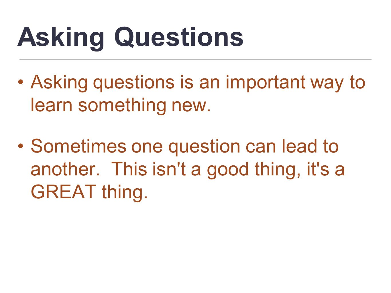 Asking Questions Asking questions is an important way to learn something new.
