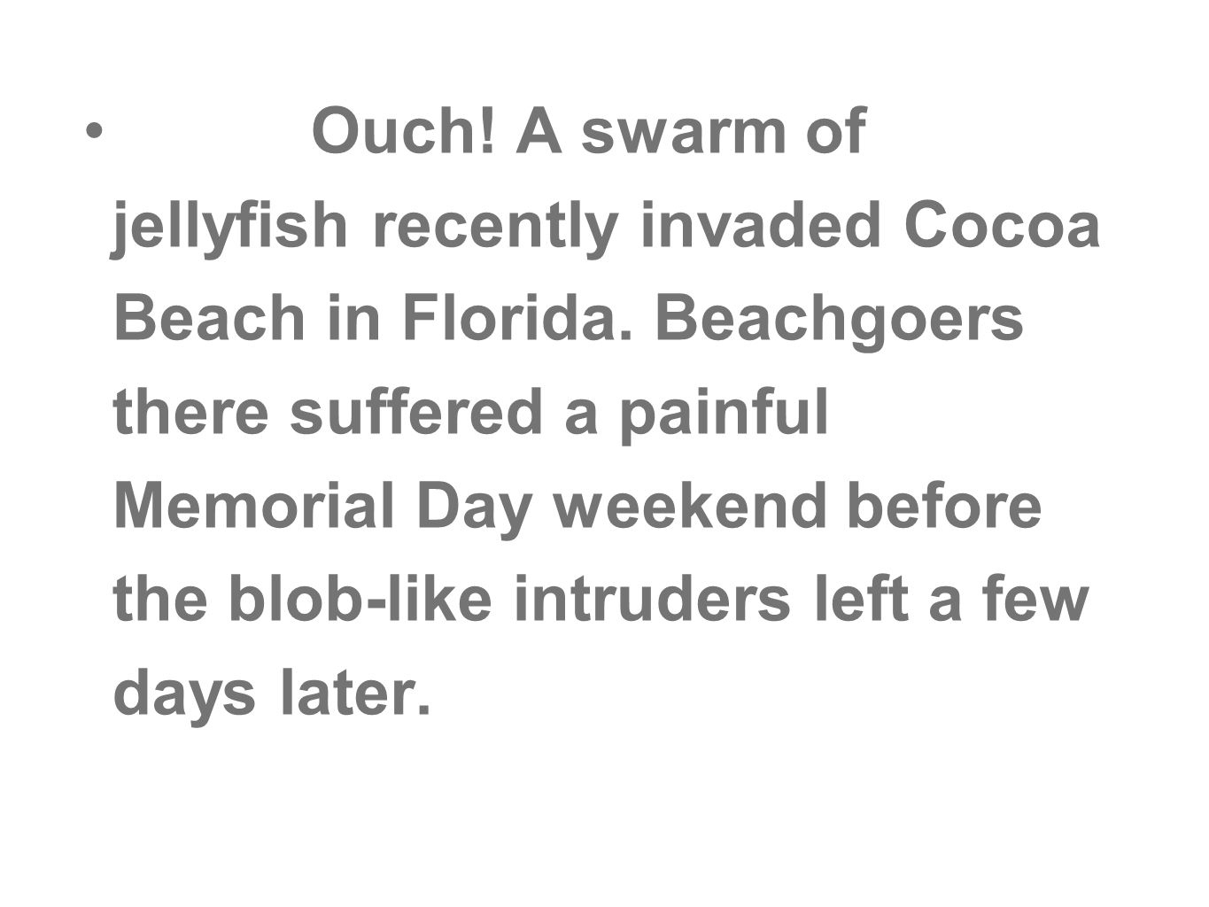Ouch. A swarm of jellyfish recently invaded Cocoa Beach in Florida