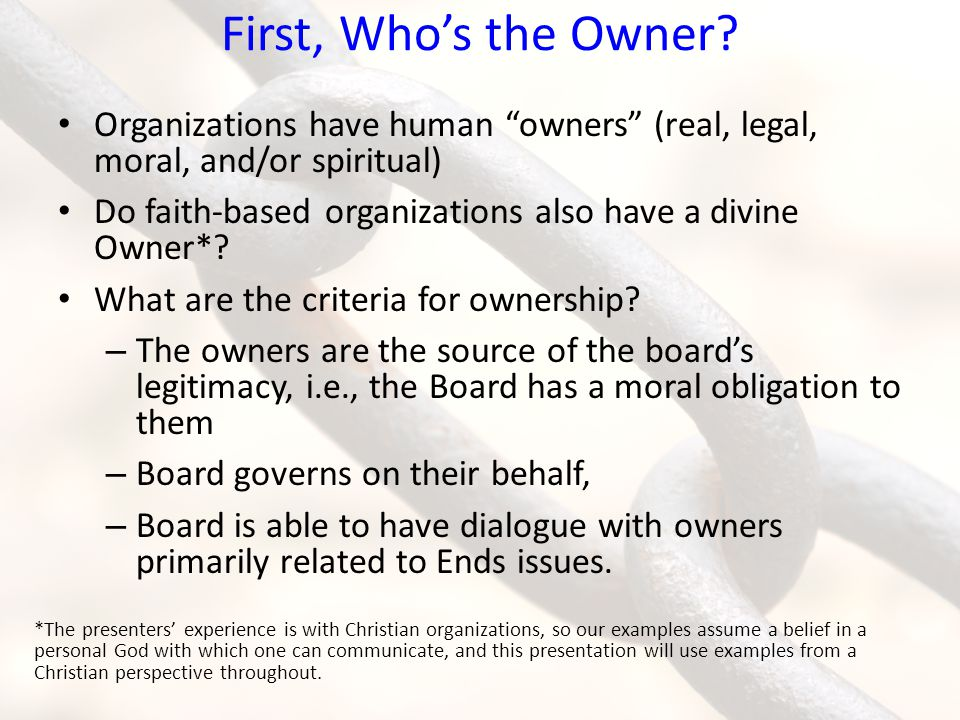 First, Who's the Owner Organizations have human owners (real, legal, moral, and/or spiritual)