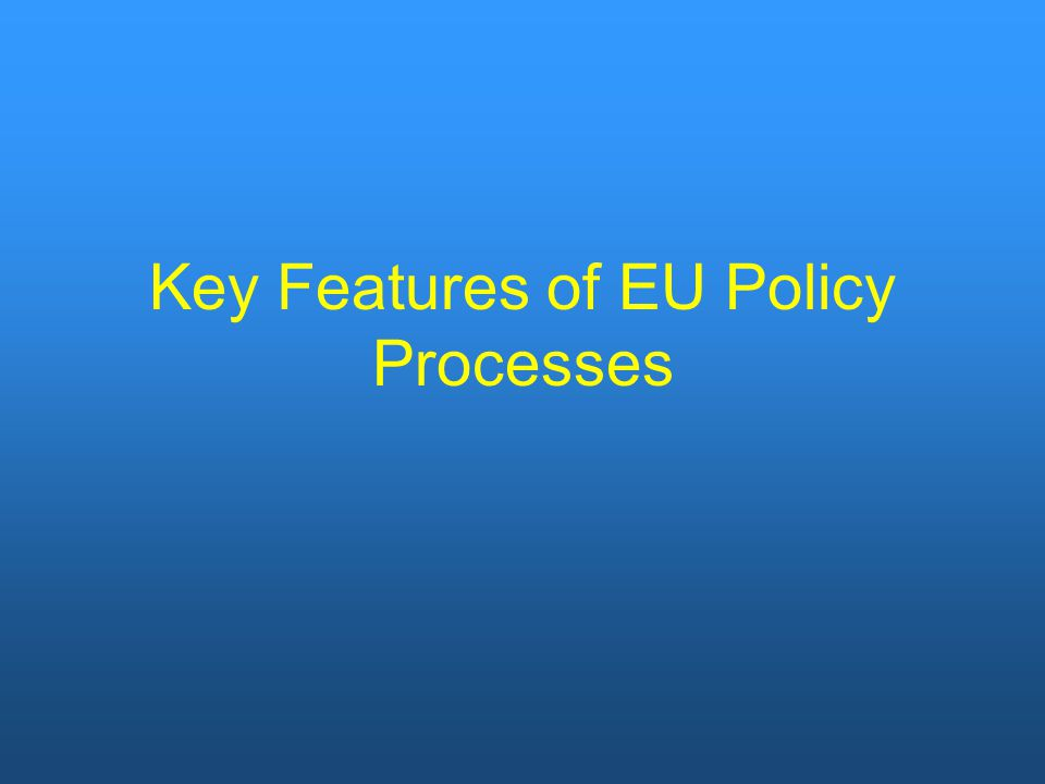 Key Features of EU Policy Processes