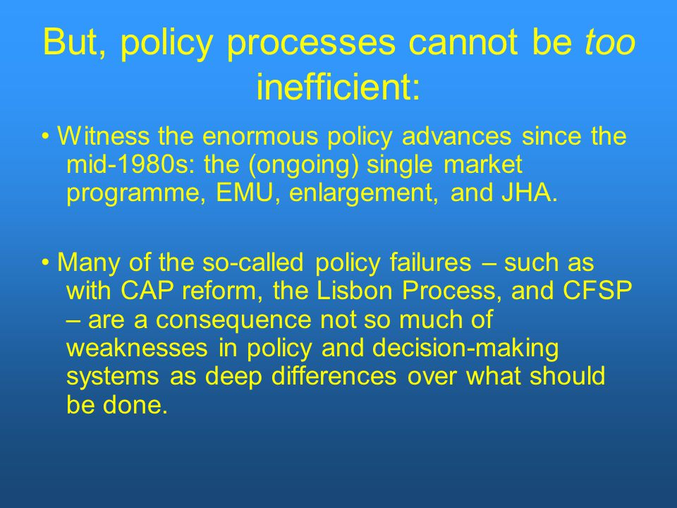 But, policy processes cannot be too inefficient: