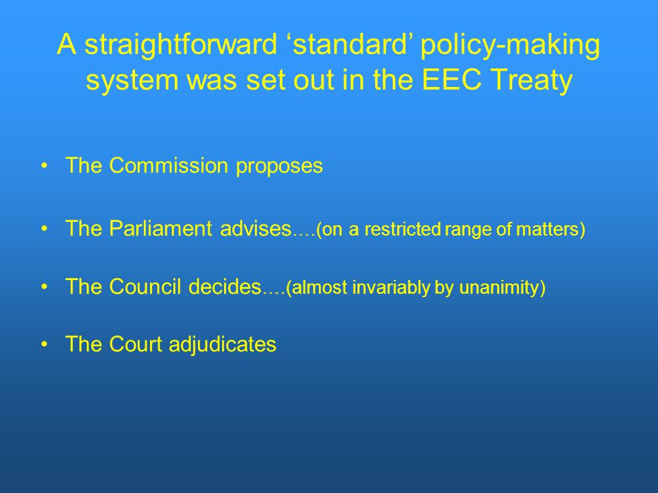A straightforward 'standard' policy-making system was set out in the EEC Treaty