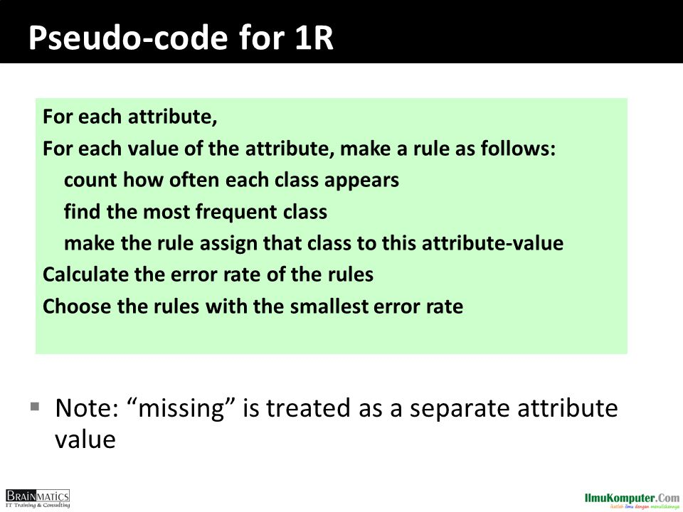 Pseudo-code for 1R Note: missing is treated as a separate attribute value. For each attribute,