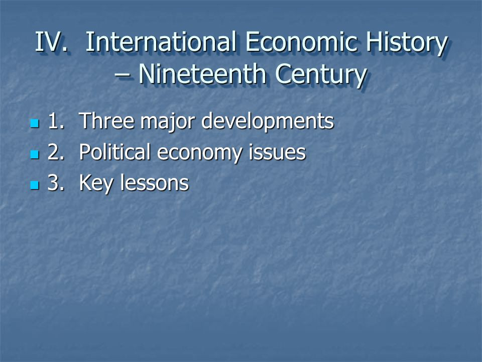 IV. International Economic History – Nineteenth Century