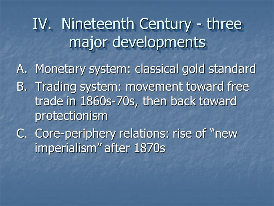 IV. Nineteenth Century - three major developments