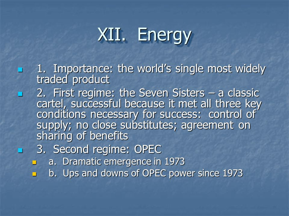 XII. Energy 1. Importance: the world's single most widely traded product.