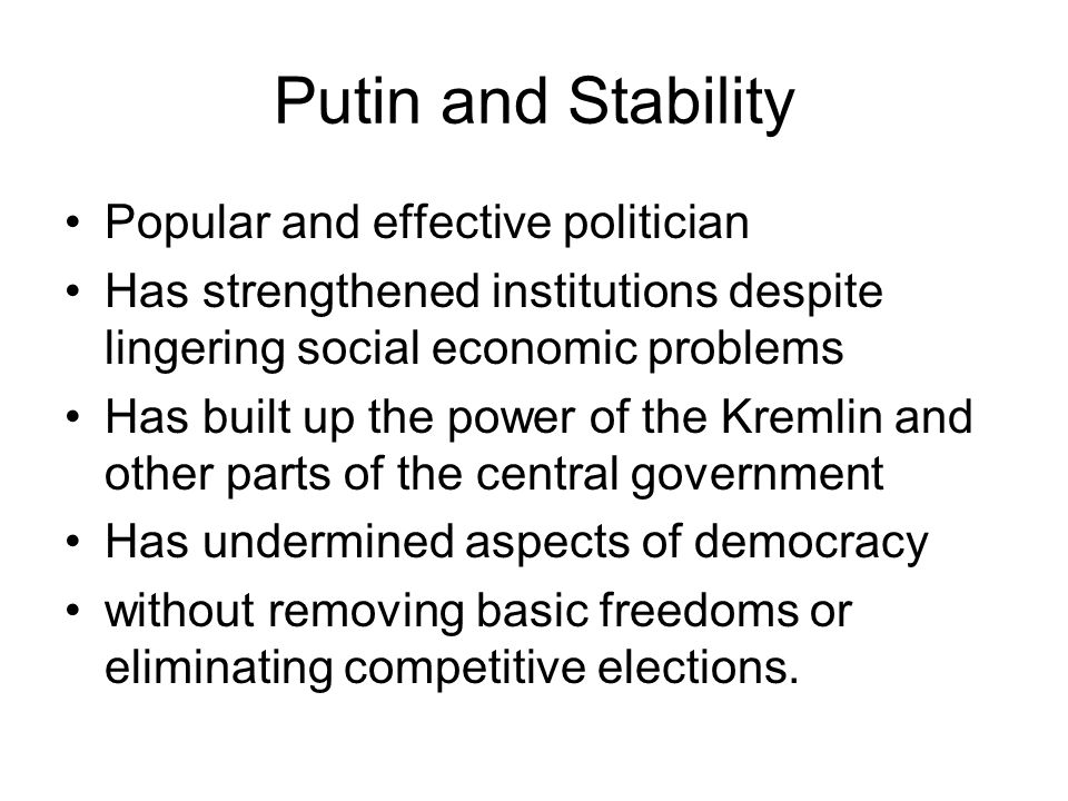 Putin and Stability Popular and effective politician