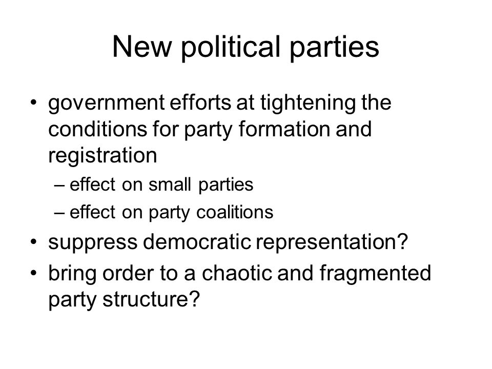 New political parties government efforts at tightening the conditions for party formation and registration.