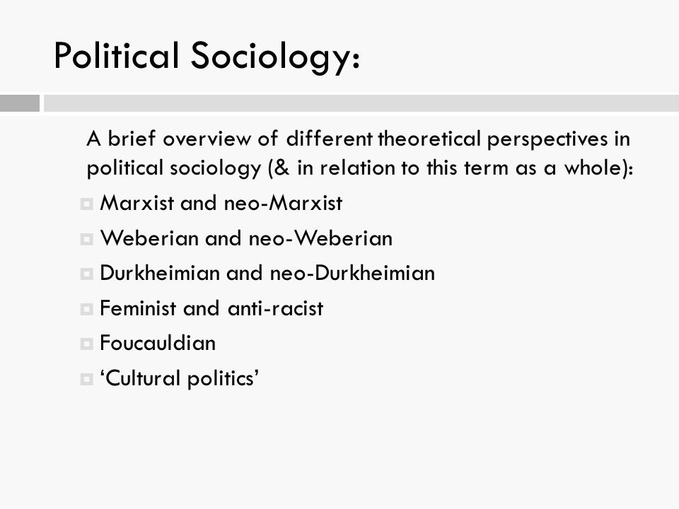 Political Sociology: A brief overview of different theoretical perspectives in political sociology (& in relation to this term as a whole):
