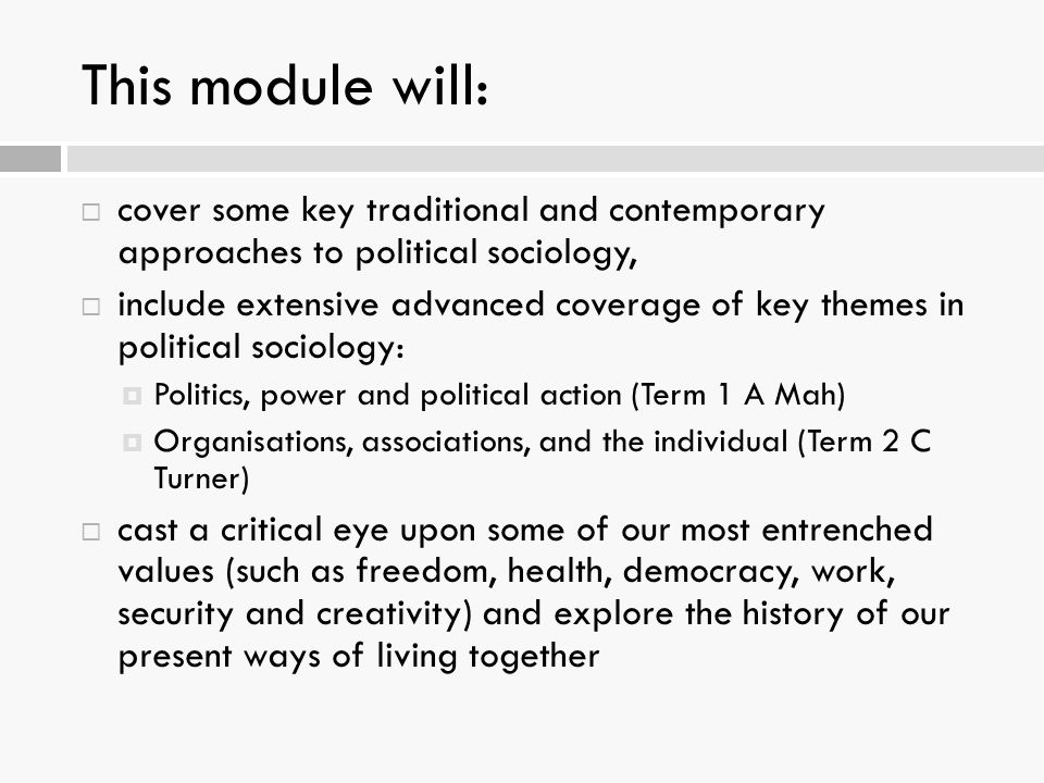 This module will: cover some key traditional and contemporary approaches to political sociology,