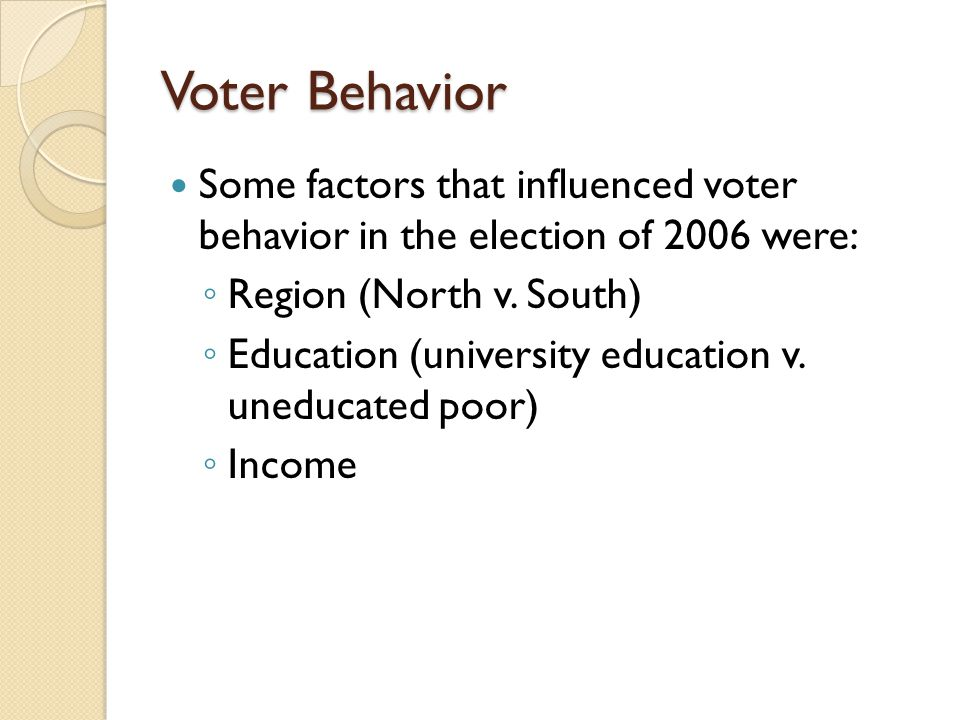 Voter Behavior Some factors that influenced voter behavior in the election of 2006 were: Region (North v. South)