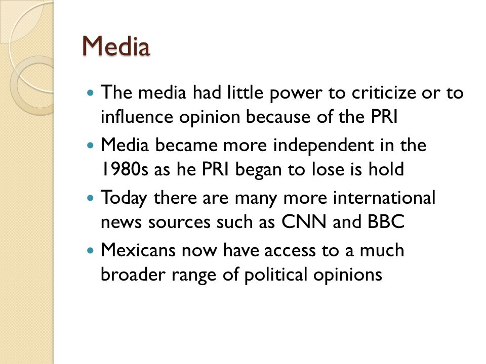 Media The media had little power to criticize or to influence opinion because of the PRI.