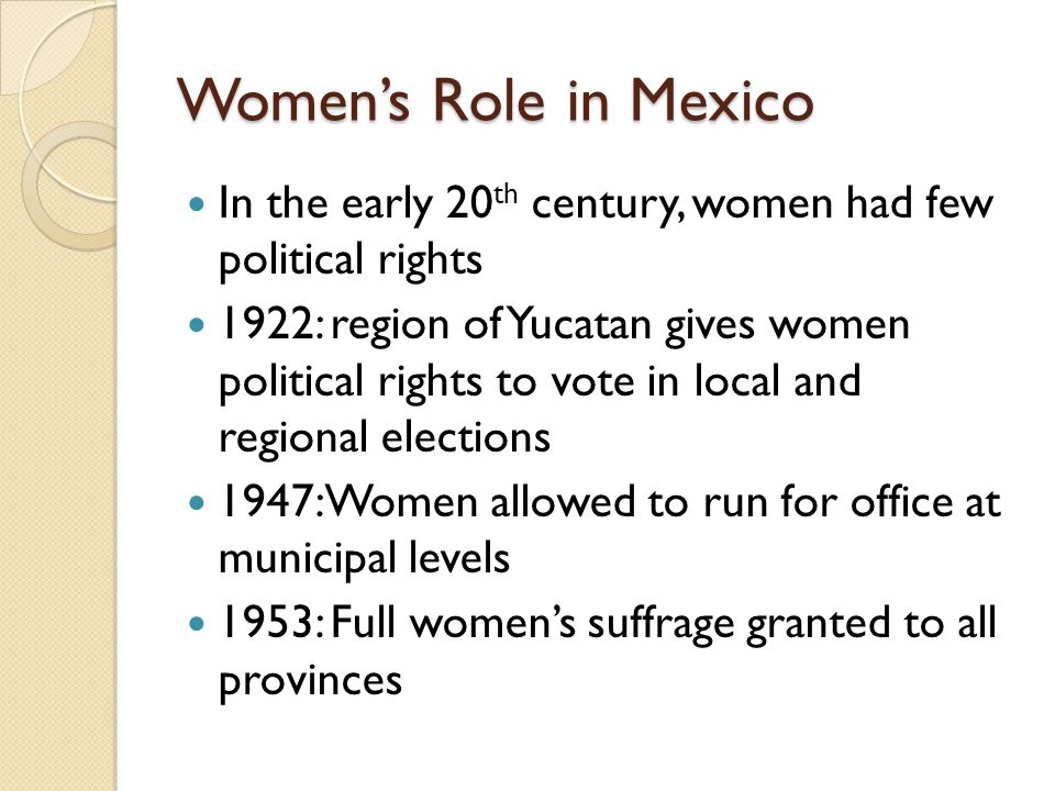 Women's Role in Mexico In the early 20th century, women had few political rights.