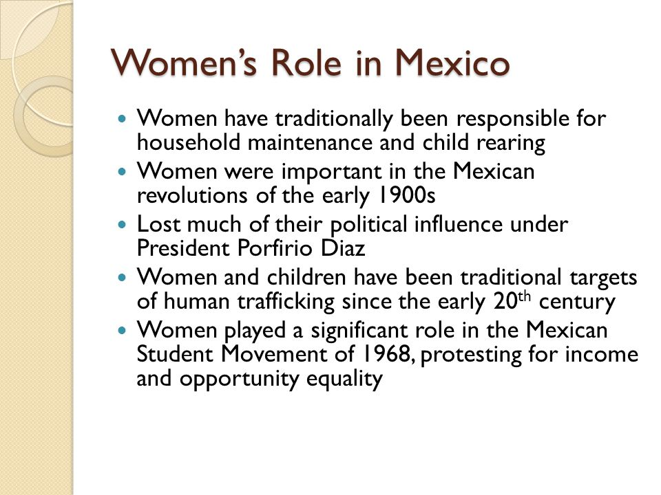 Women's Role in Mexico Women have traditionally been responsible for household maintenance and child rearing.