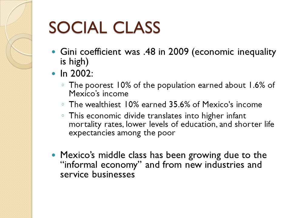 SOCIAL CLASS Gini coefficient was .48 in 2009 (economic inequality is high) In 2002: