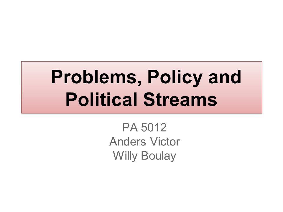 Problems, Policy and Political Streams