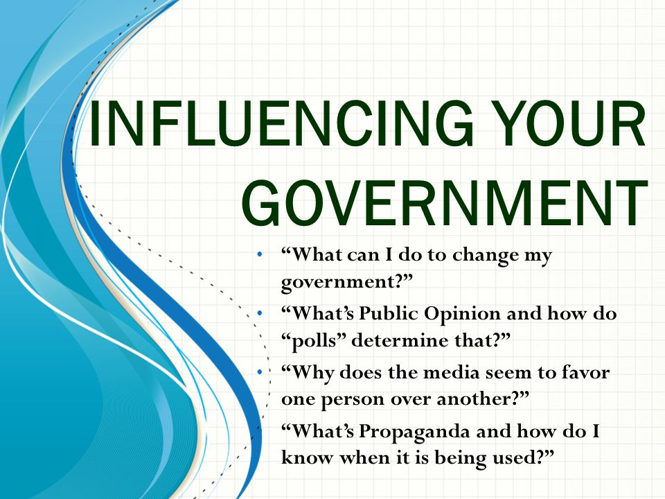 INFLUENCING YOUR GOVERNMENT