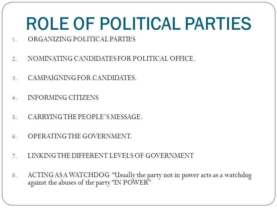 the role of political parties Political parties are the main vehicles for organising political representation, political competition, and democratic accountability they link the state and civil society, can influence.