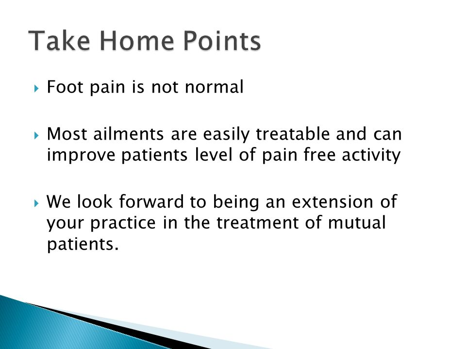 Take Home Points Foot pain is not normal